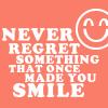 never regret something.....